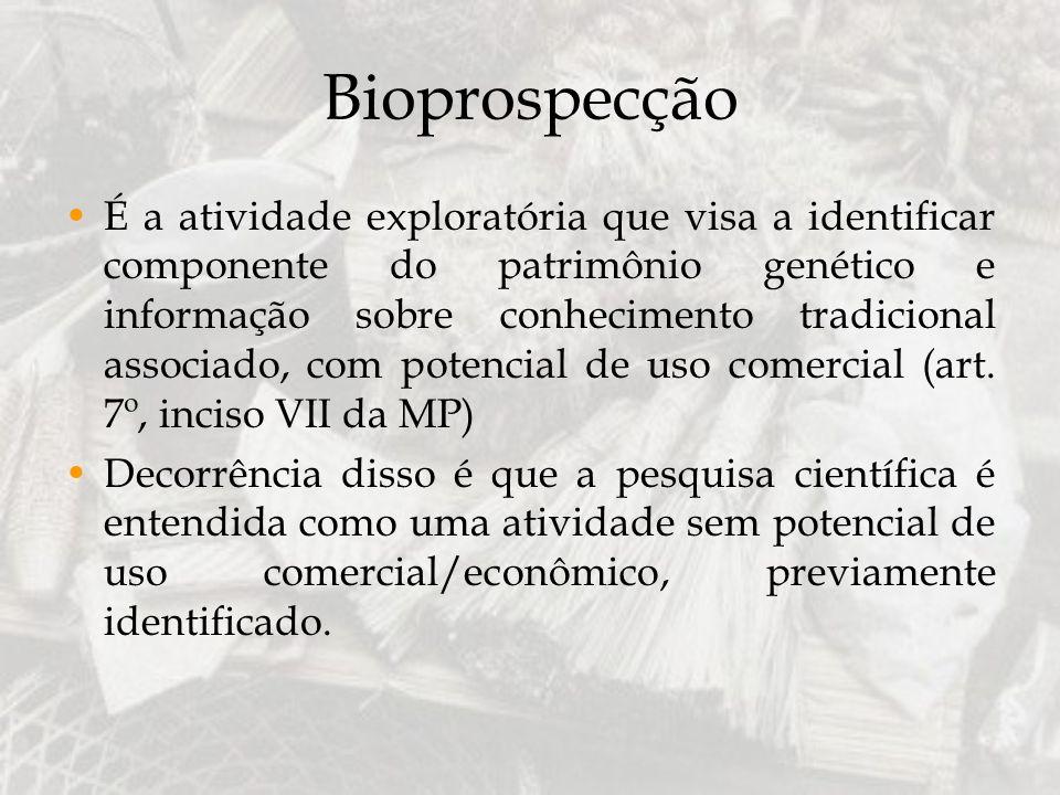 Bioprospecção É a atividade exploratória que visa a identificar componente do patrimônio genético e informação sobre conhecimento tradicional associad