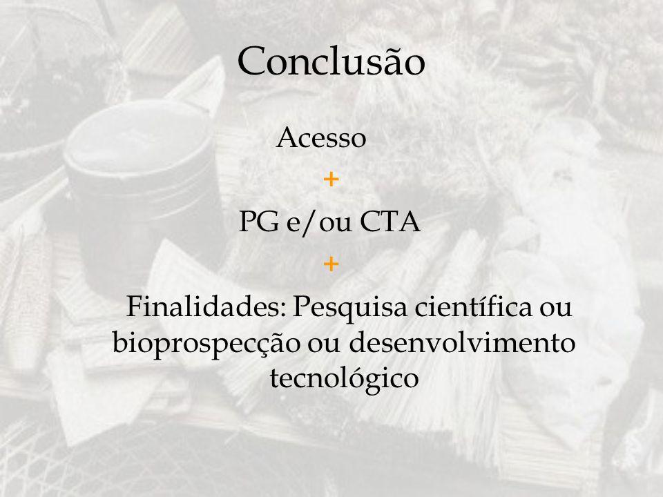 Conclusão Acesso + PG e/ou CTA + Finalidades: Pesquisa científica ou bioprospecção ou desenvolvimento tecnológico