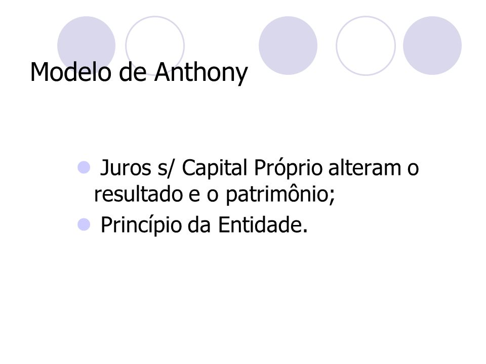Modelo de Anthony Juros s/ Capital Próprio alteram o resultado e o patrimônio; Princípio da Entidade.