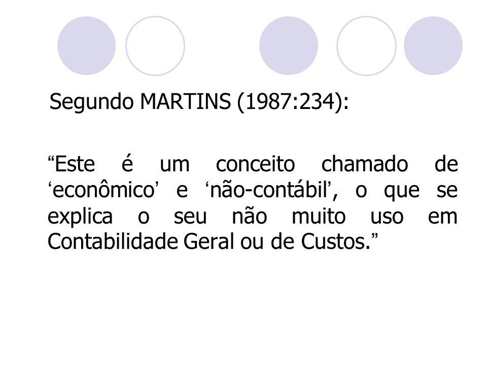 Segundo MARTINS (1987:234): Este é um conceito chamado de econômico e não-contábil, o que se explica o seu não muito uso em Contabilidade Geral ou de