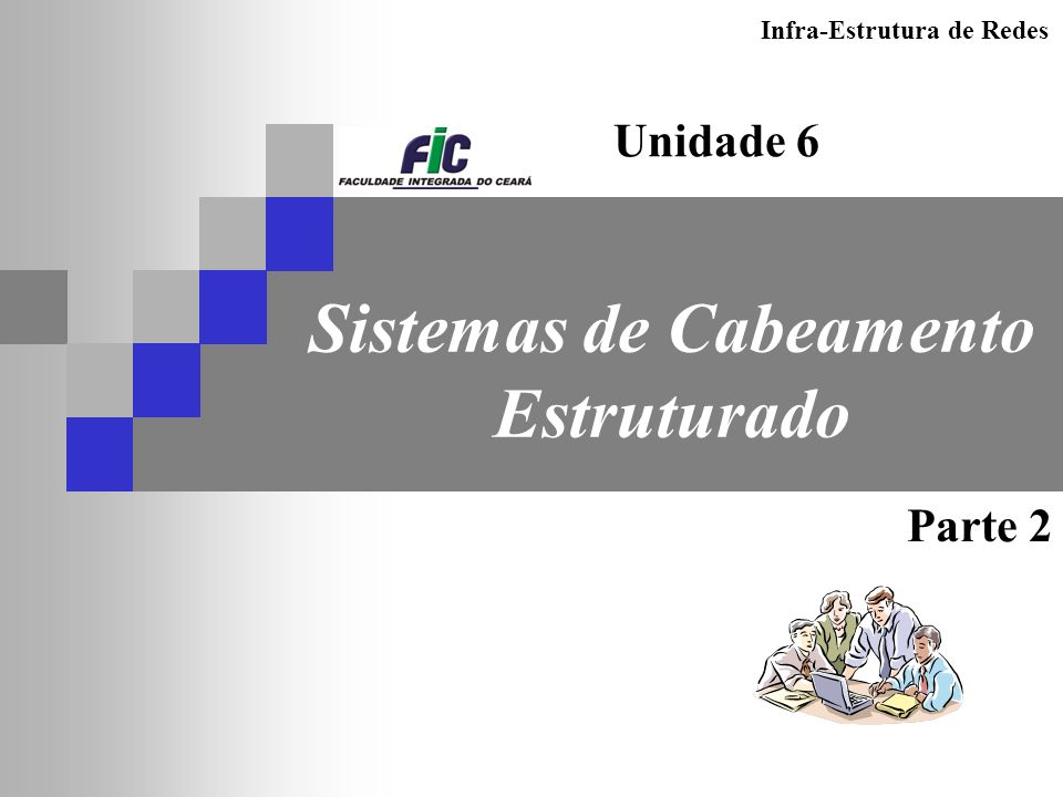 Infra-Estrutura de Redes Sistemas de Cabeamento Estruturado Unidade 6 Parte 2