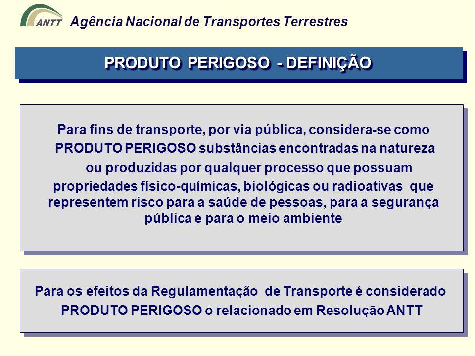 Agência Nacional de Transportes Terrestres Para fins de transporte, por via pública, considera-se como PRODUTO PERIGOSO substâncias encontradas na nat