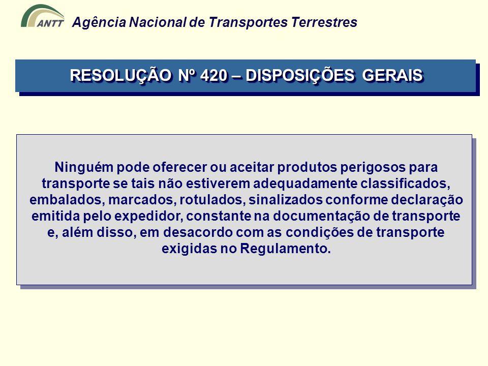 Agência Nacional de Transportes Terrestres Ninguém pode oferecer ou aceitar produtos perigosos para transporte se tais não estiverem adequadamente cla