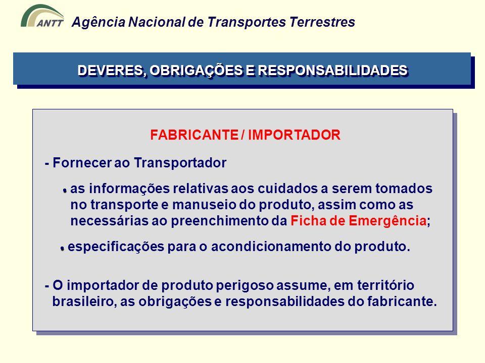 Agência Nacional de Transportes Terrestres FABRICANTE / IMPORTADOR - Fornecer ao Transportador as informações relativas aos cuidados a serem tomados n