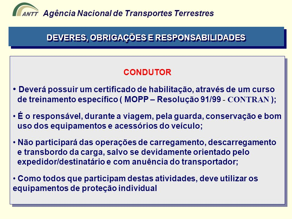 Agência Nacional de Transportes Terrestres CONDUTOR Deverá possuir um certificado de habilitação, através de um curso de treinamento específico ( MOPP