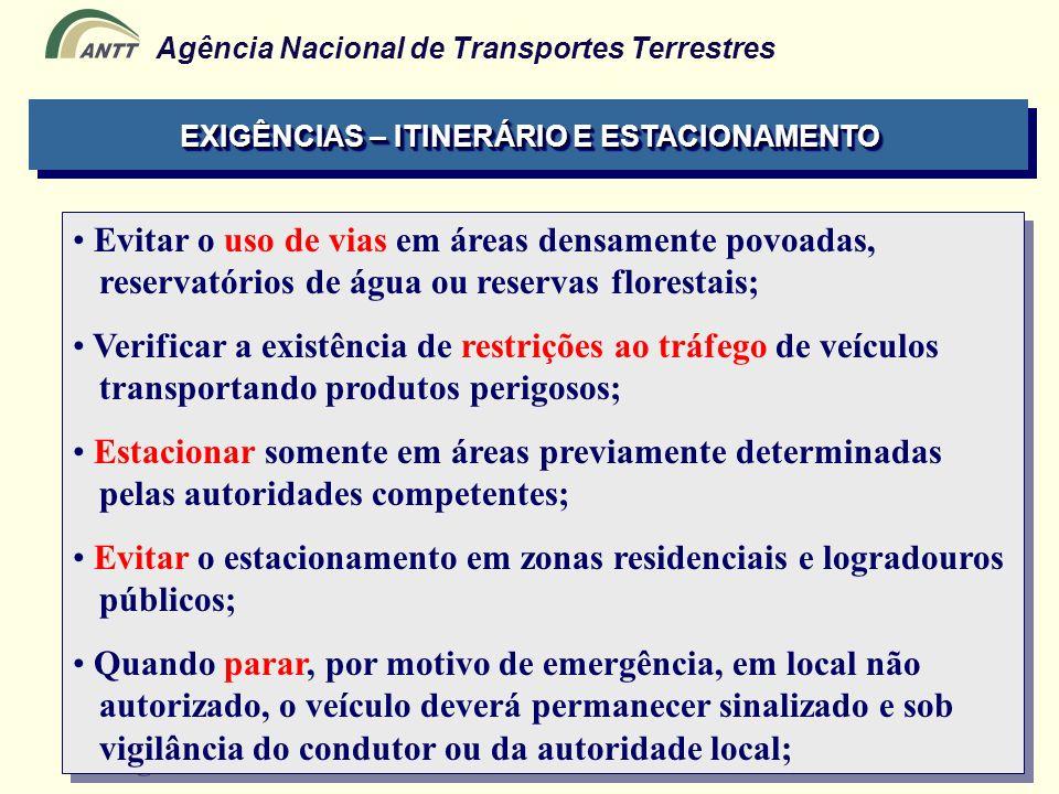 Agência Nacional de Transportes Terrestres Evitar o uso de vias em áreas densamente povoadas, reservatórios de água ou reservas florestais; Verificar