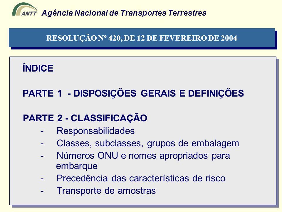 Agência Nacional de Transportes Terrestres ÍNDICE PARTE 1 - DISPOSIÇÕES GERAIS E DEFINIÇÕES PARTE 2 - CLASSIFICAÇÃO - Responsabilidades - Classes, sub