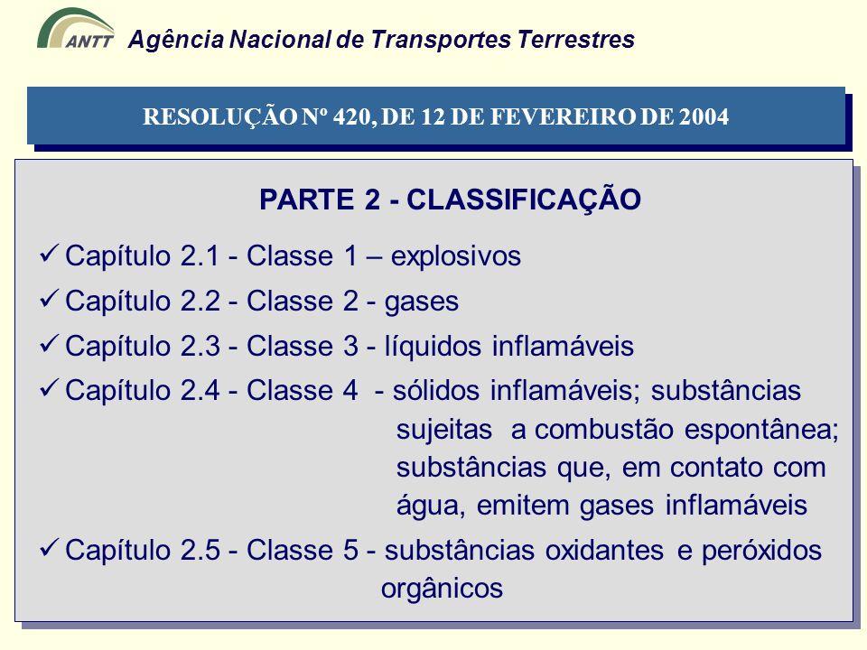 Agência Nacional de Transportes Terrestres PARTE 2 - CLASSIFICAÇÃO Capítulo 2.1 - Classe 1 – explosivos Capítulo 2.2 - Classe 2 - gases Capítulo 2.3 -