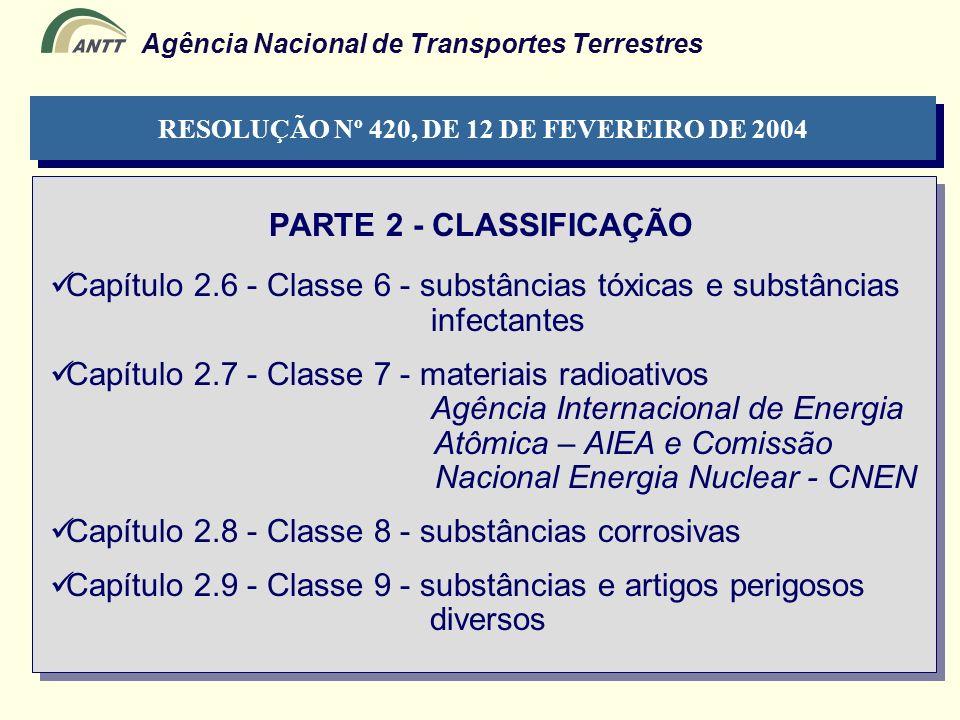 Agência Nacional de Transportes Terrestres PARTE 2 - CLASSIFICAÇÃO RESOLUÇÃO Nº 420, DE 12 DE FEVEREIRO DE 2004 Capítulo 2.6 - Classe 6 - substâncias
