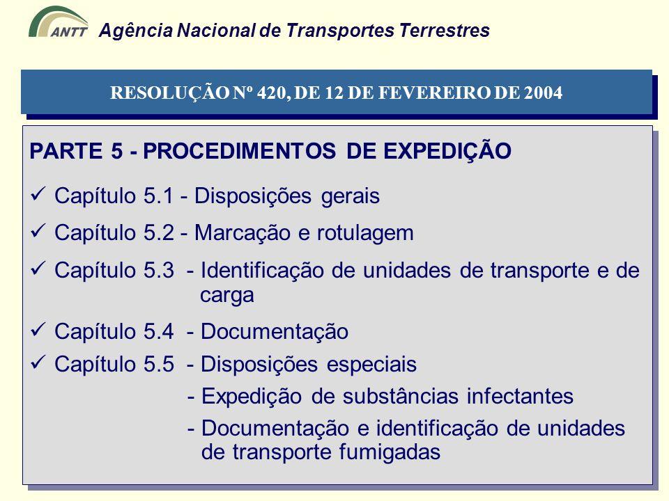 Agência Nacional de Transportes Terrestres PARTE 5 - PROCEDIMENTOS DE EXPEDIÇÃO Capítulo 5.1 - Disposições gerais Capítulo 5.2 - Marcação e rotulagem