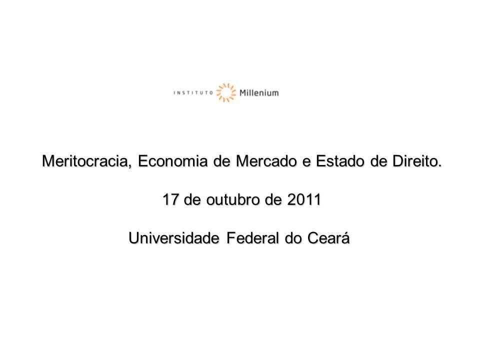 Meritocracia, Economia de Mercado e Estado de Direito. 17 de outubro de 2011 Universidade Federal do Ceará