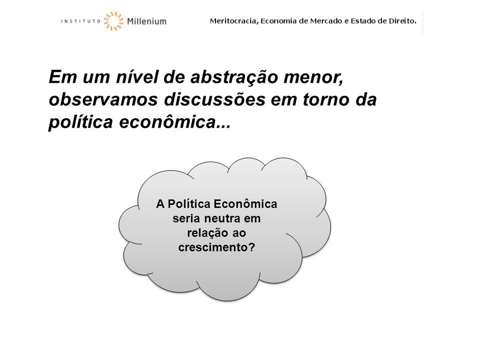 Em um nível de abstração menor, observamos discussões em torno da política econômica... A Política Econômica seria neutra em relação ao crescimento?