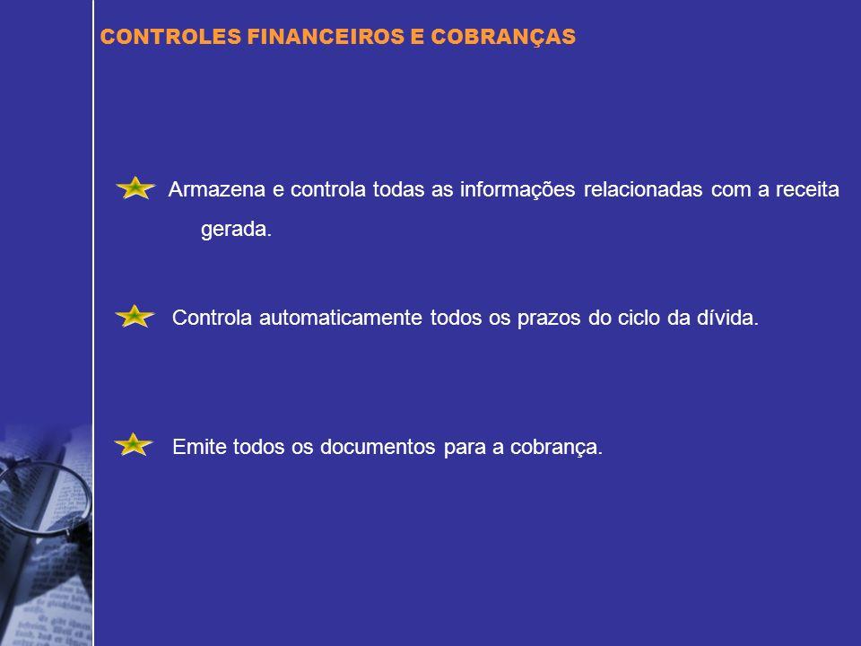 Armazena e controla todas as informações relacionadas com a receita gerada. Controla automaticamente todos os prazos do ciclo da dívida. Emite todos o