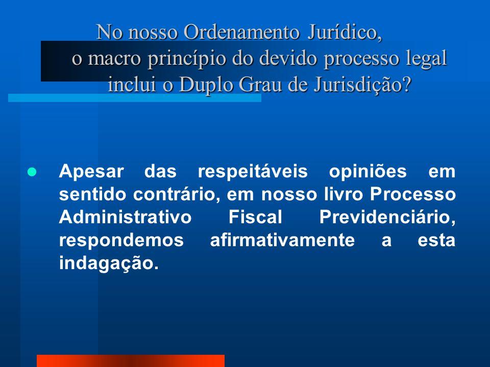 No nosso Ordenamento Jurídico, o macro princípio do devido processo legal inclui o Duplo Grau de Jurisdição.