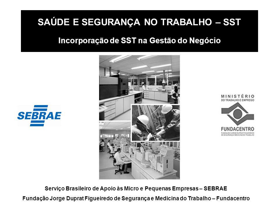 SAÚDE E SEGURANÇA NO TRABALHO – SST Incorporação de SST na Gestão do Negócio Serviço Brasileiro de Apoio às Micro e Pequenas Empresas – SEBRAE Fundaçã