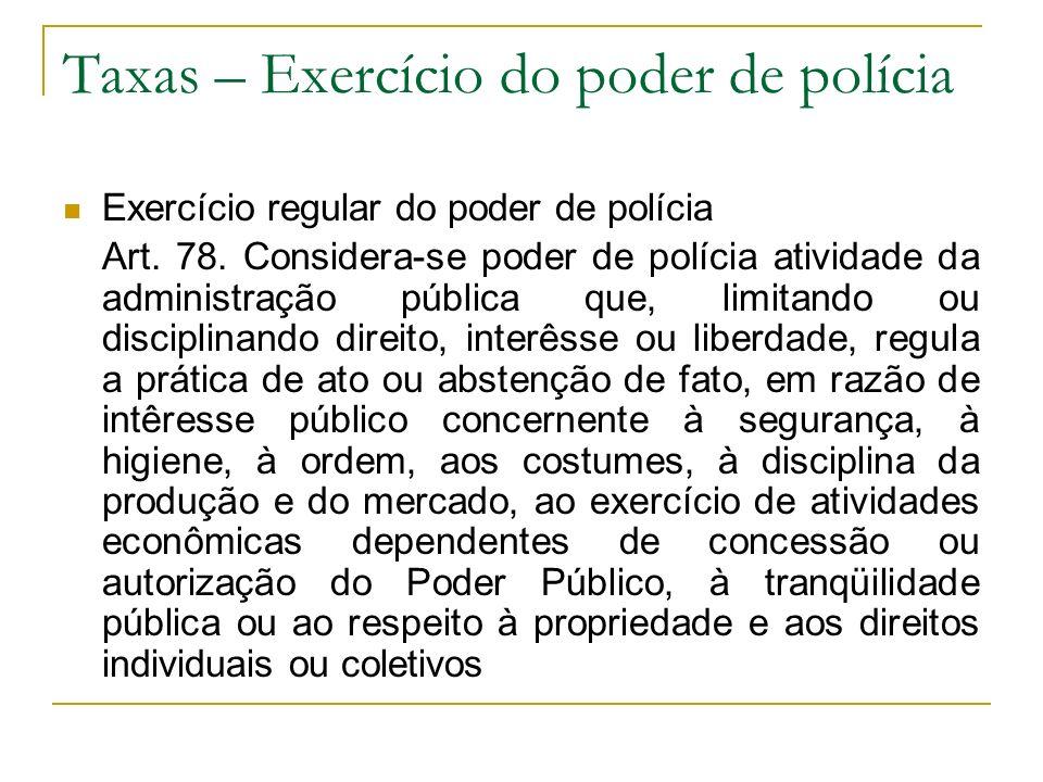 Taxas – Exercício do poder de polícia Exercício regular do poder de polícia Art. 78. Considera-se poder de polícia atividade da administração pública