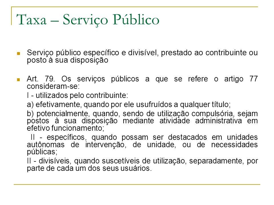 Taxa – Serviço Público Serviço público específico e divisível, prestado ao contribuinte ou posto à sua disposição Art. 79. Os serviços públicos a que