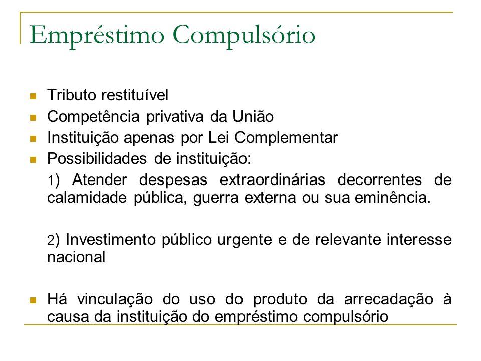 Empréstimo Compulsório Tributo restituível Competência privativa da União Instituição apenas por Lei Complementar Possibilidades de instituição: 1 ) A