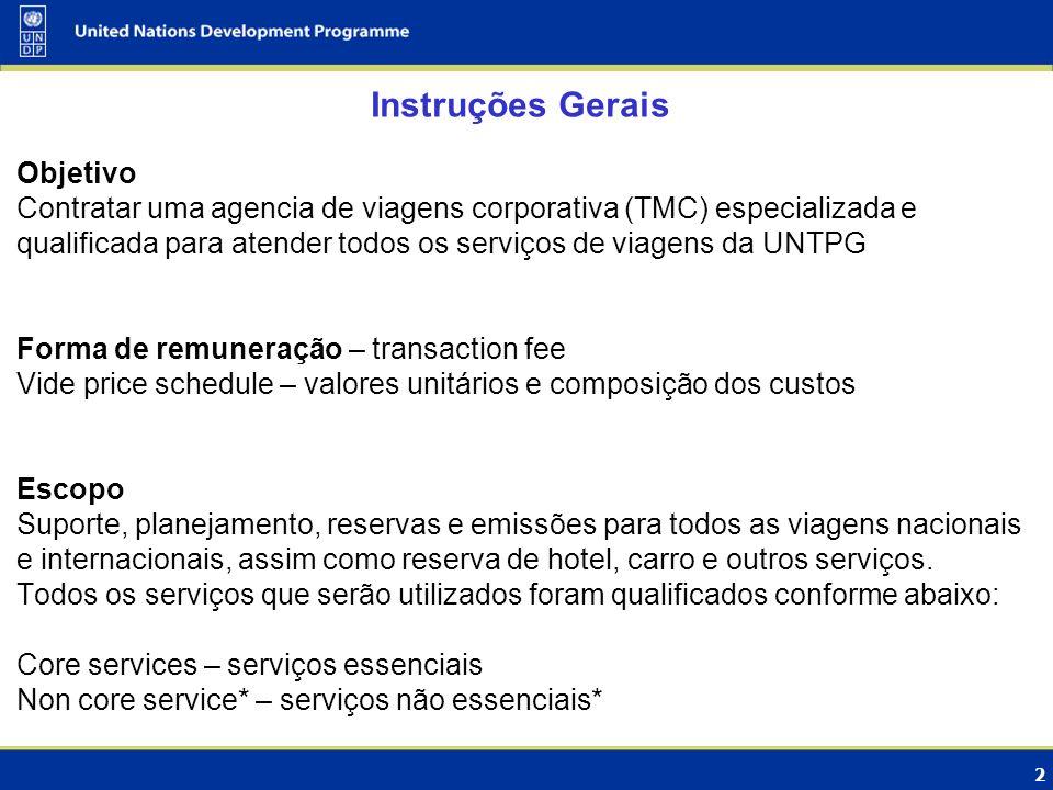 2 Instruções Gerais Objetivo Contratar uma agencia de viagens corporativa (TMC) especializada e qualificada para atender todos os serviços de viagens