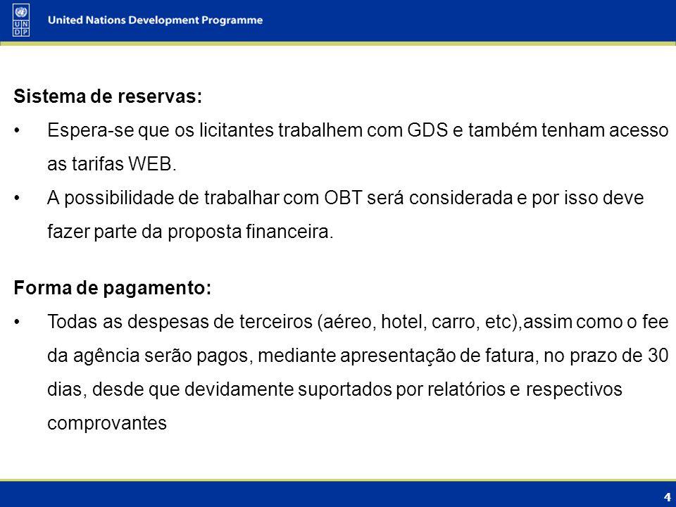 4 Sistema de reservas: Espera-se que os licitantes trabalhem com GDS e também tenham acesso as tarifas WEB. A possibilidade de trabalhar com OBT será