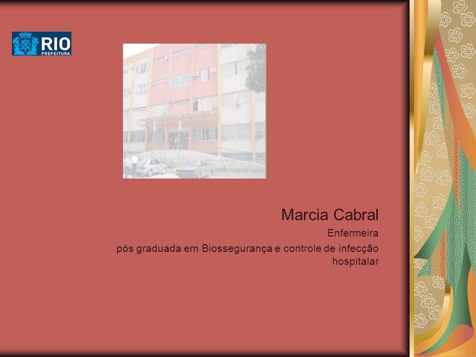 Marcia Cabral Enfermeira pós graduada em Biossegurança e controle de infecção hospitalar