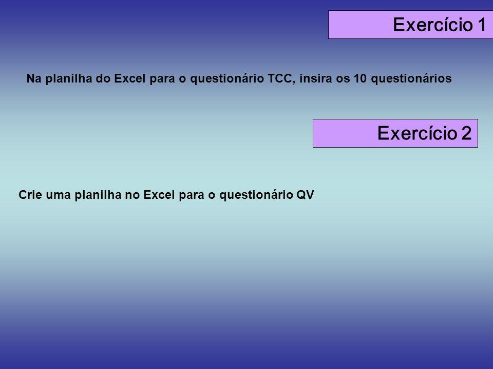 Exercício 1 Na planilha do Excel para o questionário TCC, insira os 10 questionários Exercício 2 Crie uma planilha no Excel para o questionário QV