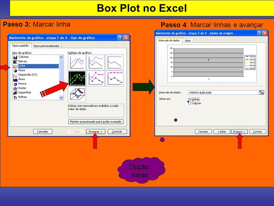 Box Plot no Excel Passo 3: Marcar linha Opção: linhas Passo 4: Marcar linhas e avançar