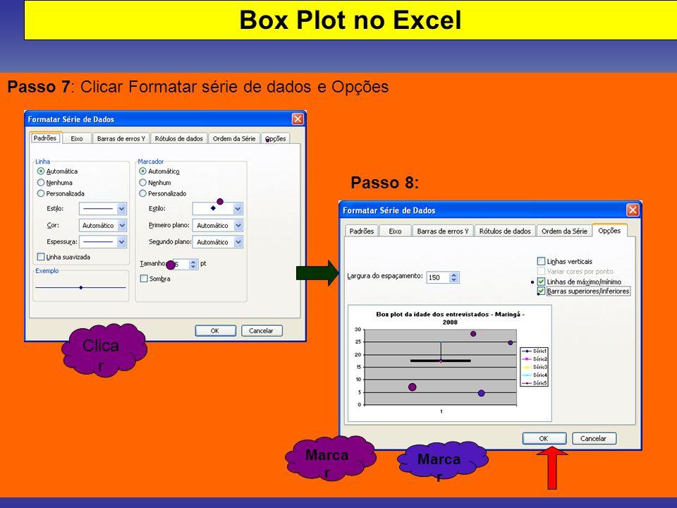 Box Plot no Excel Passo 7: Clicar Formatar série de dados e Opções Passo 8: Clica r Marca r