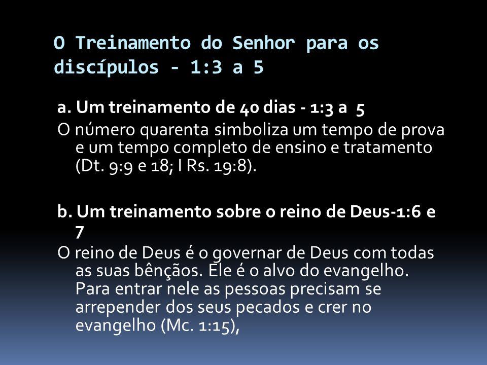 O Treinamento do Senhor para os discípulos - 1:3 a 5 Ele lhes falou coisas a respeito do reino de Deus (v. 3) Ordenou-lhes que esperassem pelo batismo