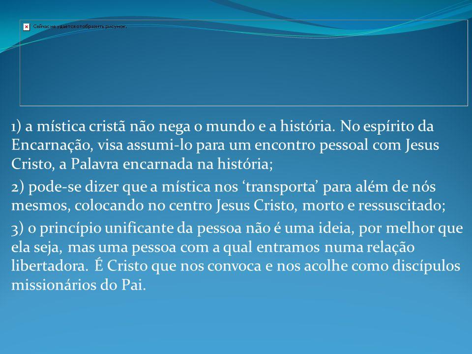 1) a mística cristã não nega o mundo e a história.