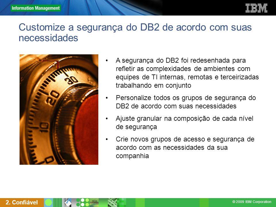 © 2009 IBM Corporation Customize a segurança do DB2 de acordo com suas necessidades A segurança do DB2 foi redesenhada para refletir as complexidades