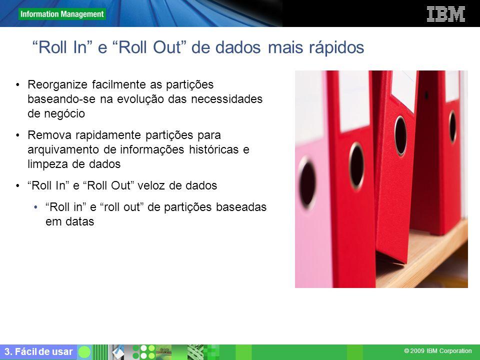 © 2009 IBM Corporation Roll In e Roll Out de dados mais rápidos Reorganize facilmente as partições baseando-se na evolução das necessidades de negócio