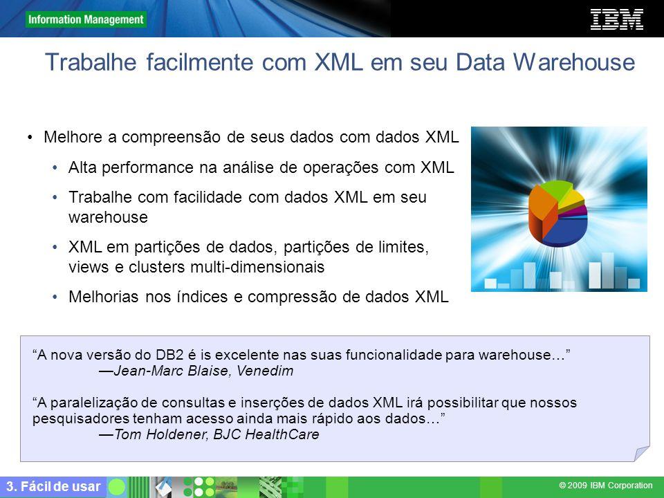 © 2009 IBM Corporation Trabalhe facilmente com XML em seu Data Warehouse Melhore a compreensão de seus dados com dados XML Alta performance na análise