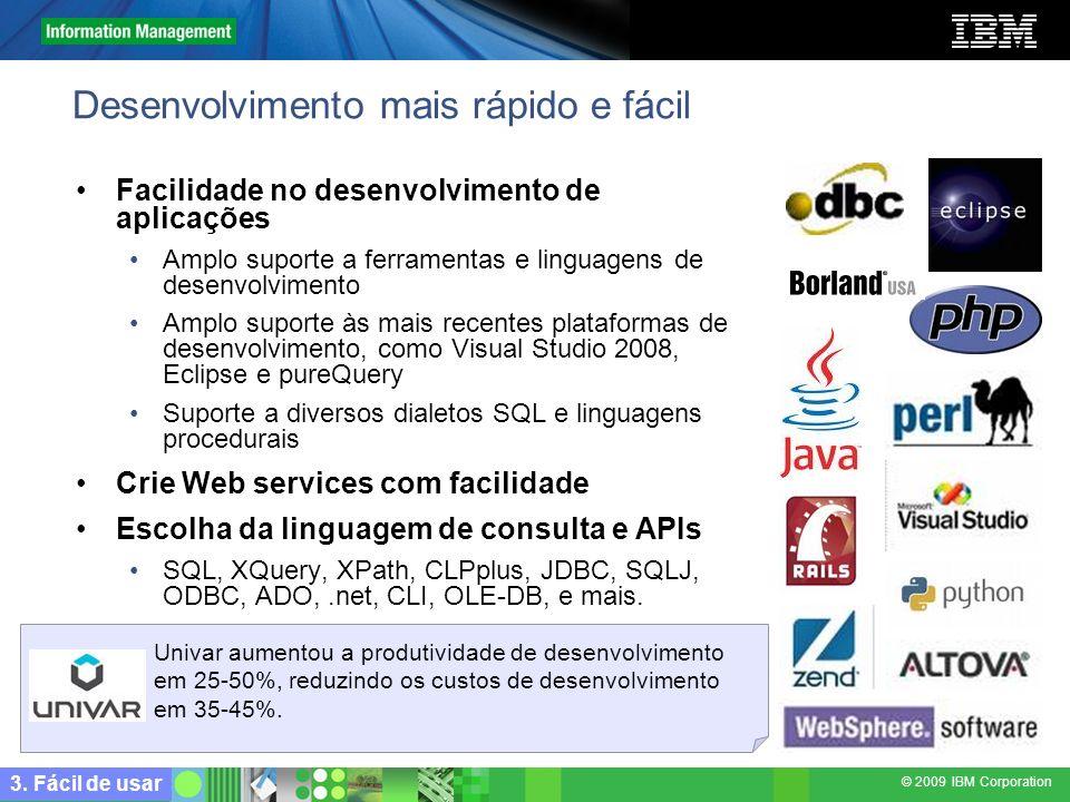© 2009 IBM Corporation Desenvolvimento mais rápido e fácil Facilidade no desenvolvimento de aplicações Amplo suporte a ferramentas e linguagens de des