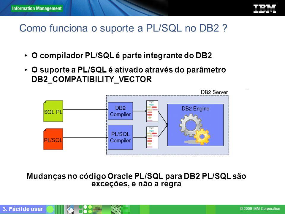 © 2009 IBM Corporation Como funciona o suporte a PL/SQL no DB2 ? O compilador PL/SQL é parte integrante do DB2 O suporte a PL/SQL é ativado através do