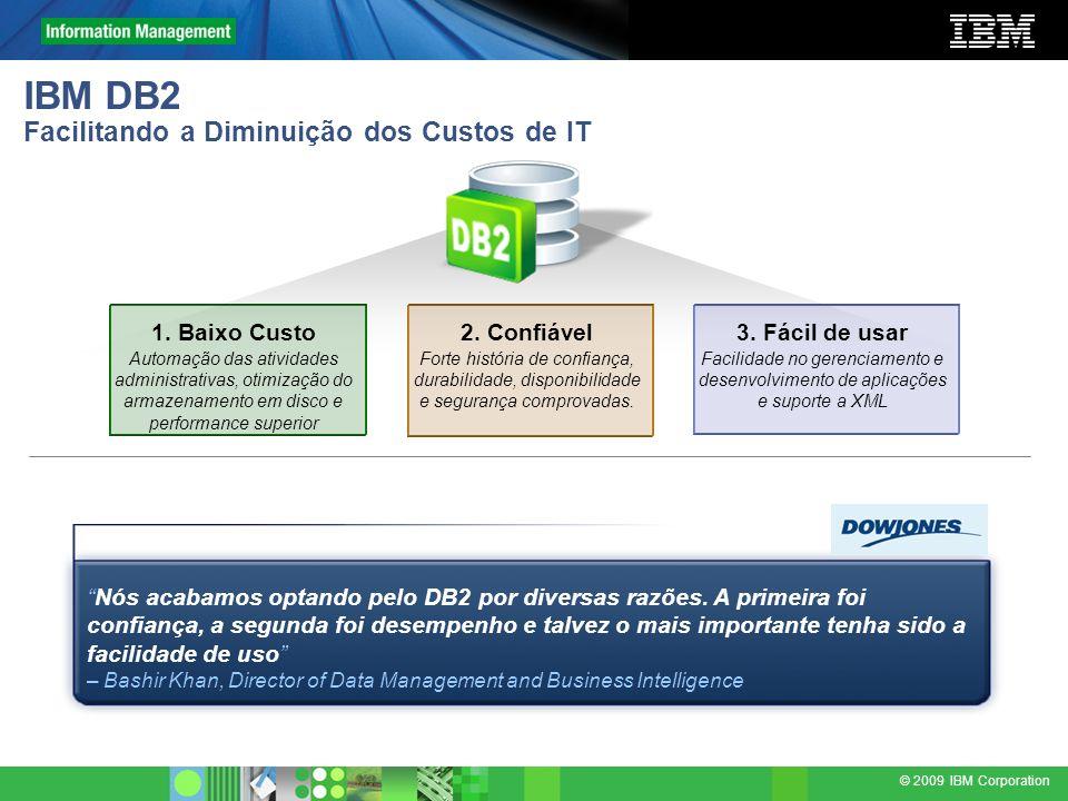 © 2009 IBM Corporation IBM DB2 Facilitando a Diminuição dos Custos de IT 2. Confiável Forte história de confiança, durabilidade, disponibilidade e seg