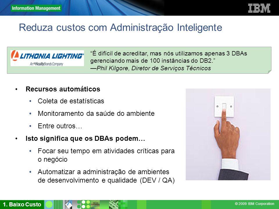 © 2009 IBM Corporation Reduza custos com Administração Inteligente Recursos automáticos Coleta de estatísticas Monitoramento da saúde do ambiente Entr