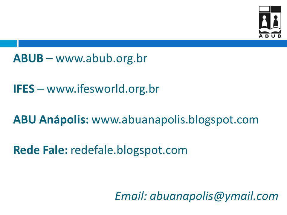ABUB – www.abub.org.br IFES – www.ifesworld.org.br ABU Anápolis: www.abuanapolis.blogspot.com Rede Fale: redefale.blogspot.com Email: abuanapolis@ymai