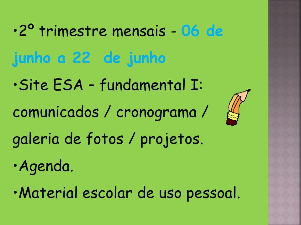 2º trimestre mensais - 06 de junho a 22 de junho Site ESA – fundamental I: comunicados / cronograma / galeria de fotos / projetos. Agenda. Material es