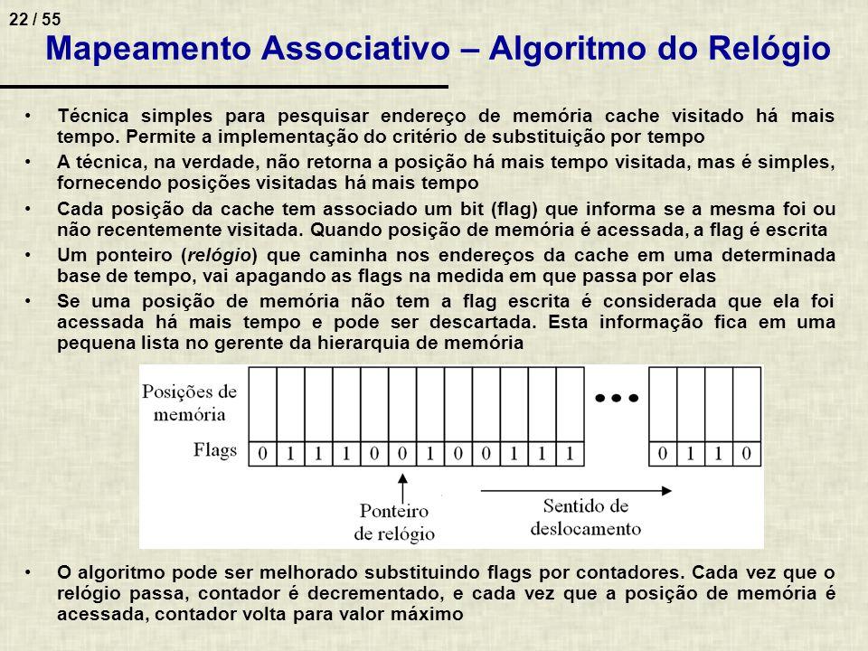 22 / 55 Mapeamento Associativo – Algoritmo do Relógio Técnica simples para pesquisar endereço de memória cache visitado há mais tempo. Permite a imple