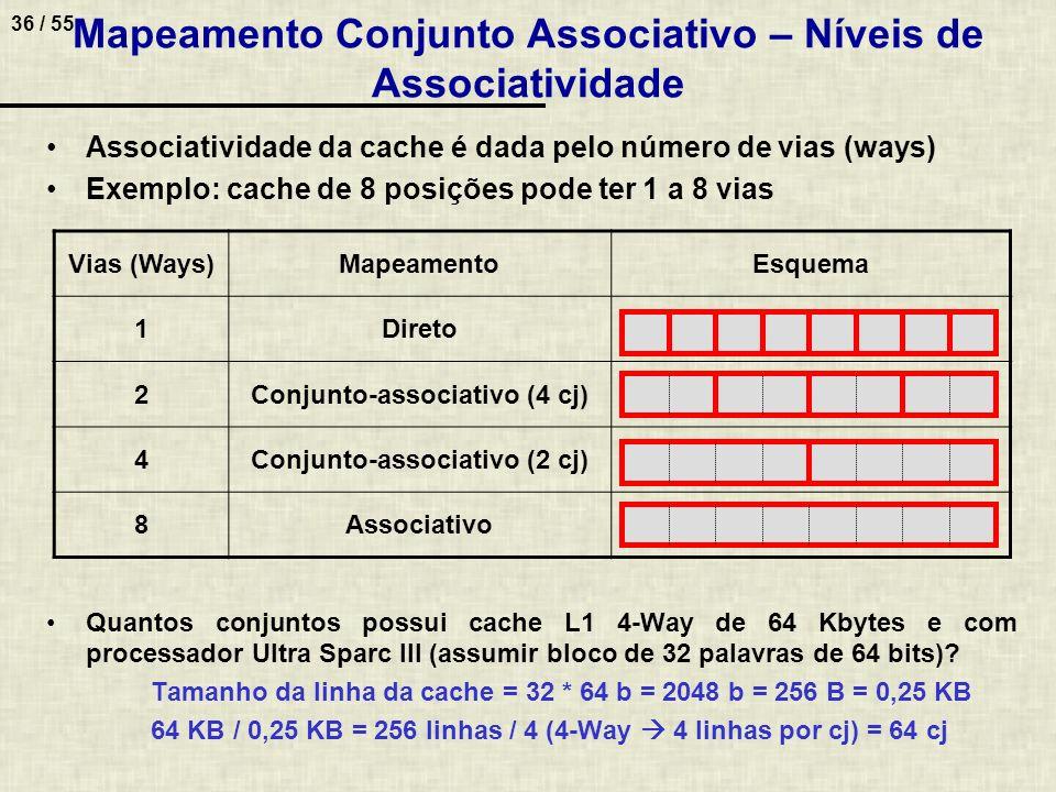 36 / 55 Mapeamento Conjunto Associativo – Níveis de Associatividade Associatividade da cache é dada pelo número de vias (ways) Exemplo: cache de 8 pos