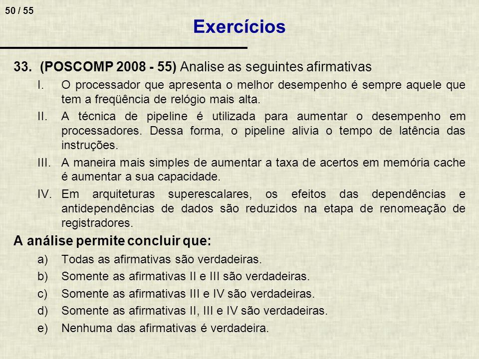 50 / 55 33.(POSCOMP 2008 - 55) Analise as seguintes afirmativas I.O processador que apresenta o melhor desempenho é sempre aquele que tem a freqüência