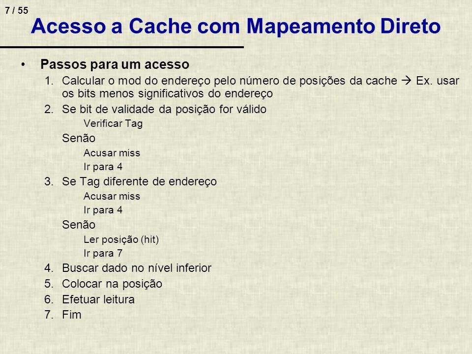 7 / 55 Acesso a Cache com Mapeamento Direto Passos para um acesso 1.Calcular o mod do endereço pelo número de posições da cache Ex. usar os bits menos