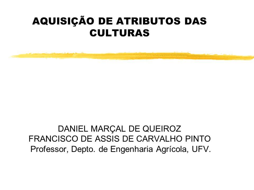 AQUISIÇÃO DE ATRIBUTOS DAS CULTURAS DANIEL MARÇAL DE QUEIROZ FRANCISCO DE ASSIS DE CARVALHO PINTO Professor, Depto. de Engenharia Agrícola, UFV.