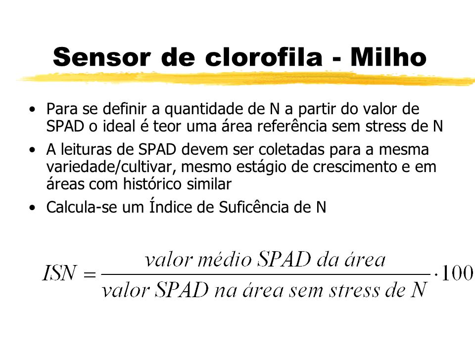 Sensor de clorofila - Milho Para se definir a quantidade de N a partir do valor de SPAD o ideal é teor uma área referência sem stress de N A leituras