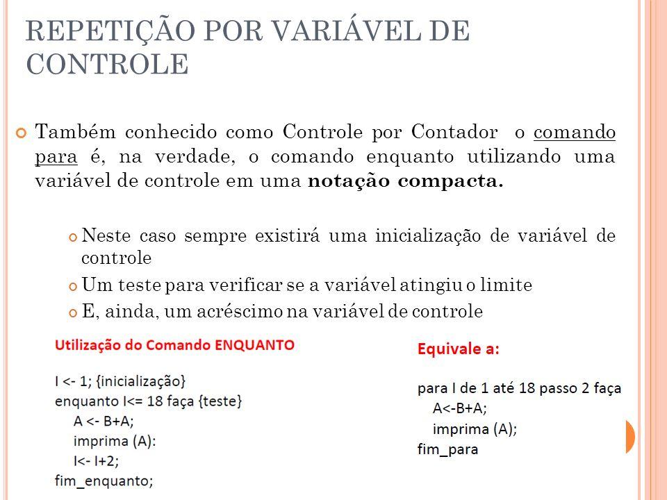 REPETIÇÃO POR VARIÁVEL DE CONTROLE Também conhecido como Controle por Contador o comando para é, na verdade, o comando enquanto utilizando uma variáve