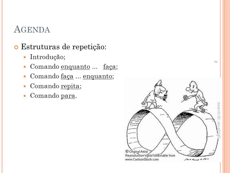 ESTRUTURAS DE REPETIÇÃO COMANDO REPITA-ATE Sintaxe: repita comando-A1; comando-A2;...