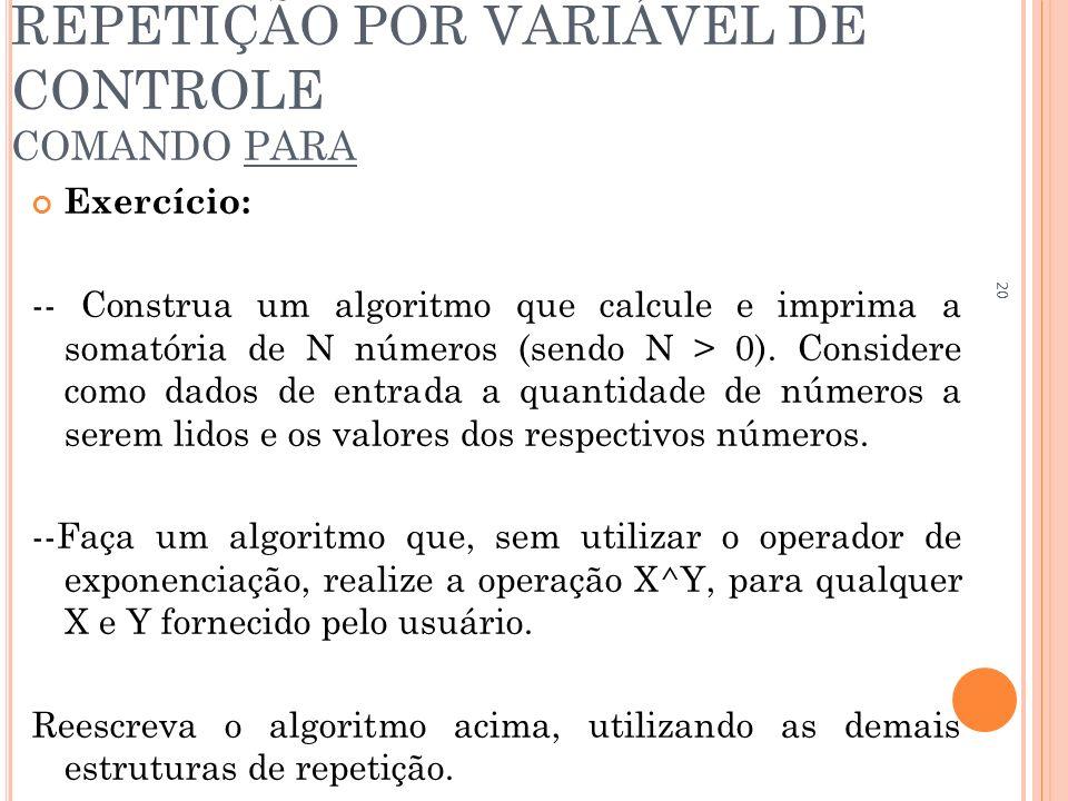REPETIÇÃO POR VARIÁVEL DE CONTROLE COMANDO PARA Exercício: -- Construa um algoritmo que calcule e imprima a somatória de N números (sendo N > 0). Cons