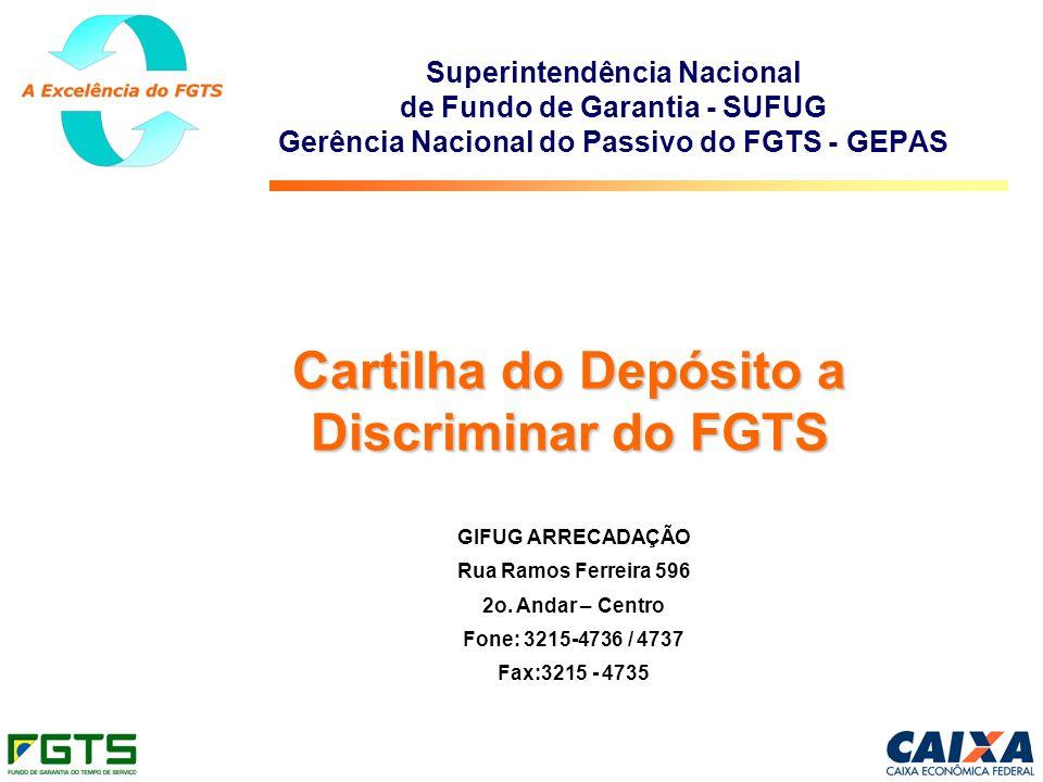 Superintendência Nacional de Fundo de Garantia - SUFUG Gerência Nacional do Passivo do FGTS - GEPAS Cartilha do Depósito a Discriminar do FGTS GIFUG A