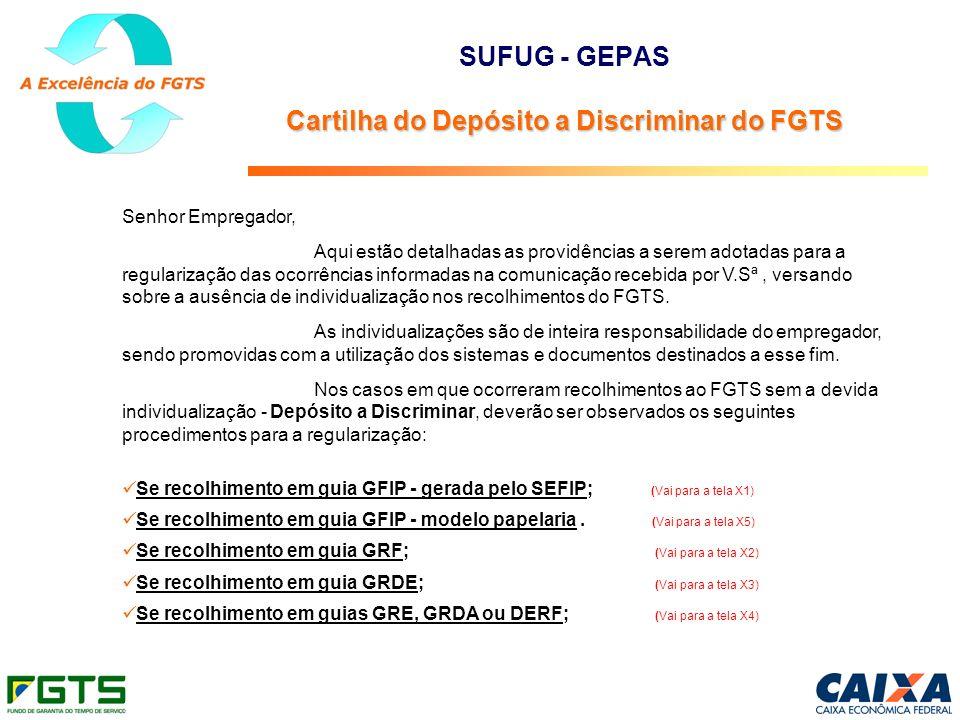 Cartilha do Depósito a Discriminar do FGTS SUFUG - GEPAS Cartilha do Depósito a Discriminar do FGTS Senhor Empregador, Aqui estão detalhadas as provid